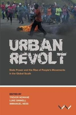 Urban revolt - State power and the rise of people's movements in the global south (Paperback): Trevor Ngwane, Luke...