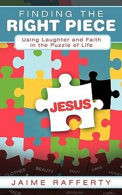 Finding the Right Piece - Using Laughter and Faith in the Puzzle of Life (Paperback): Jaime Rafferty