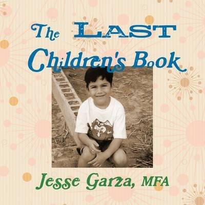 The Last Children's Book (Paperback): Jesse Garza