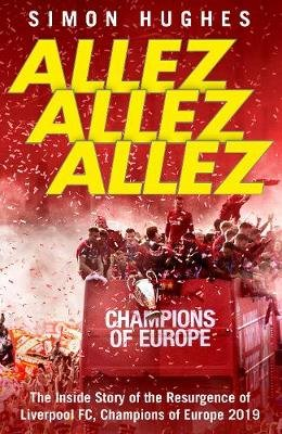 Allez Allez Allez - The Inside Story of the Resurgence of Liverpool FC, Champions of Europe 2019 (Hardcover): Simon Hughes