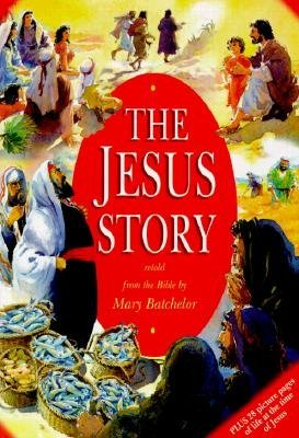 The Jesus Story (Paperback, New ed): Mary Batchelor