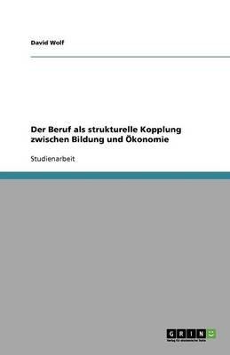 Der Beruf ALS Strukturelle Kopplung Zwischen Bildung Und Okonomie (German, Paperback): David Wolf