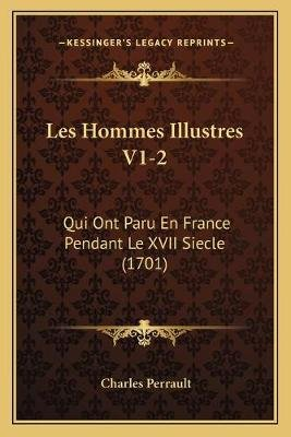 Les Hommes Illustres V1-2 - Qui Ont Paru En France Pendant Le XVII Siecle (1701) (French, Paperback): Charles Perrault