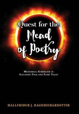 Quest for the Mead of Poetry - Menstrual Symbolism in Icelandic Folk and Fairy Tales (Hardcover): Hallfridur Ragnheidardottir