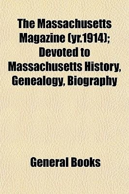 The Massachusetts Magazine (Yr.1914); Devoted to Massachusetts History, Genealogy, Biography (Paperback): General Books