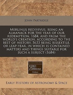 Merlinus Redivivus, Being an Almanack for the Year of Our Redemption, 1684, and from the World's Creation, According to...