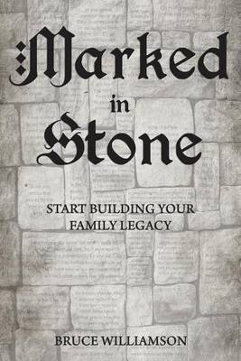 Marked in Stone - Start Building Your Family Legacy (Paperback): Bruce Williamson