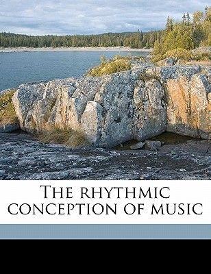 The Rhythmic Conception of Music (Paperback): Margaret Henrietta Glyn