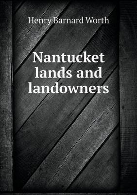 Nantucket Lands and Landowners (Paperback): Henry Barnard Worth