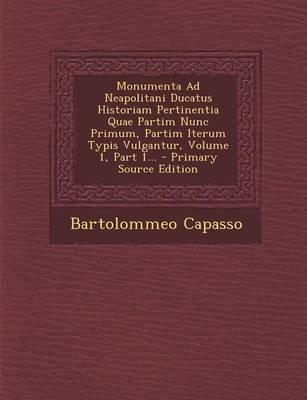 Monumenta Ad Neapolitani Ducatus Historiam Pertinentia Quae Partim Nunc Primum, Partim Iterum Typis Vulgantur, Volume 1, Part...
