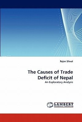 The Causes of Trade Deficit of Nepal (Paperback): Rajan Silwal