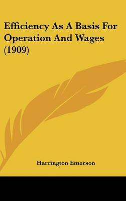 Efficiency as a Basis for Operation and Wages (1909) (Hardcover): Harrington Emerson