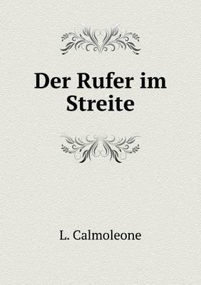 Der Rufer Im Streite (German, Paperback): L Calmoleone
