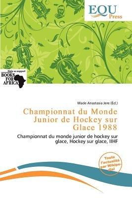 Championnat Du Monde Junior de Hockey Sur Glace 1988 (French, Paperback): Wade Anastasia Jere