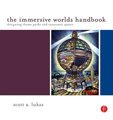 The Immersive Worlds Handbook - Designing Theme Parks and Consumer Spaces (Electronic book text): Scott Lukas