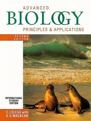 Advanced Biology: Principles and Applications Second Edition (Paperback, 2nd Revised edition): C.J. Clegg, D.G. Mackean
