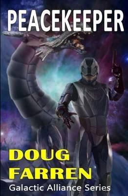 Galactic Alliance (Book 4) - Peacekeeper (Paperback): Doug Farren