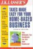 J.K.Lasser's Taxes Made Easy for Your Home-based Business (Paperback, 4Rev ed): J. K. Lasser