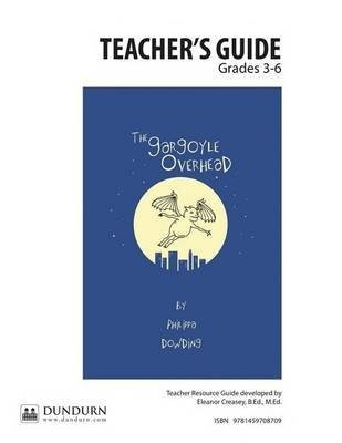 The Gargoyle Overhead Teachers' Guide - Dundurn Teachers' Guide (Online resource): Eleanor Creasey