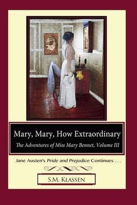 Mary, Mary, How Extraordinary - Jane Austen's Pride and Prejudice Continues... (Paperback): S. M. Klassen