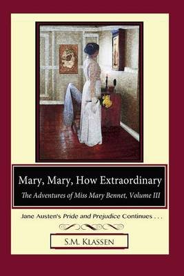 Mary, Mary, How Extraordinary - Jane Austen's Pride and Prejudice Continues... (Paperback): S. M. Klassen