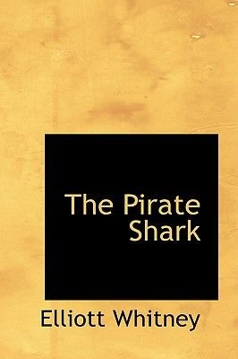 The Pirate Shark (Hardcover): Elliott Whitney