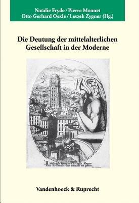 Die Deutung Der Mittelalterlichen Gesellschaft in Der Moderne (English, German, French, Hardcover): Natalie Fryde, Pierre...
