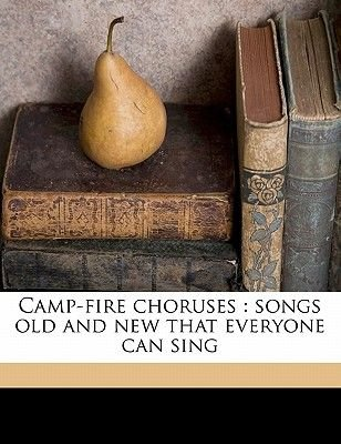 Camp-Fire Choruses - Songs Old and New That Everyone Can Sing (Paperback): James Edmund Jones