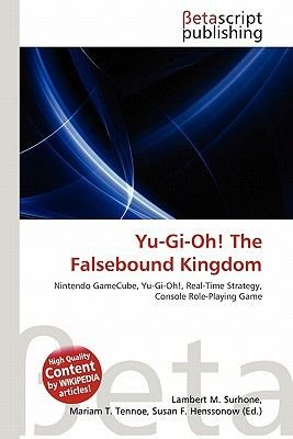 Yu-GI-Oh! the Falsebound Kingdom (Paperback): Lambert M. Surhone, Mariam T. Tennoe, Susan F. Henssonow