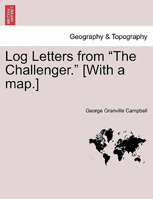 Log Letters from the Challenger. [With a Map.] Fifth Edition. (Paperback): George Granville Campbell