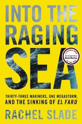 Into the Raging Sea - Thirty-Three Mariners, One Megastorm, and the Sinking of El Faro (Hardcover): Rachel Slade