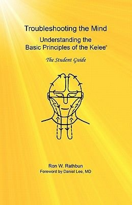 Troubleshooting the MInd - Understanding the Basic Principles of the Kelee, The Student Guide (Paperback): Ron W Rathbun