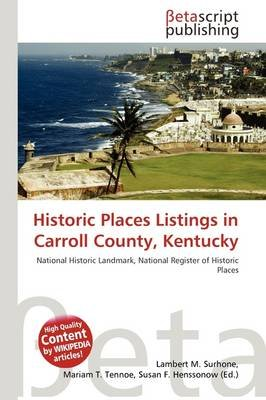 Historic Places Listings in Carroll County, Kentucky (Paperback): Lambert M. Surhone, Mariam T. Tennoe, Susan F. Henssonow