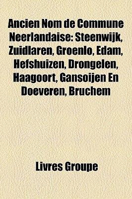 Ancien Nom de Commune Neerlandaise - Steenwijk, Zuidlaren, Groenlo, Edam, Hefshuizen, Drongelen, Haagoort, Gansoijen En...