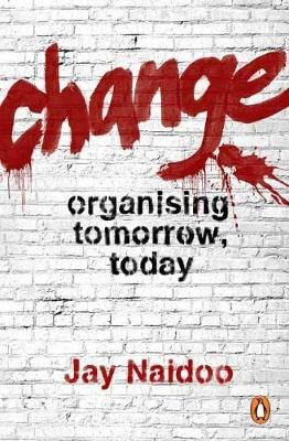 Change - Organising Tomorrow, Today (Paperback): Jay Naidoo