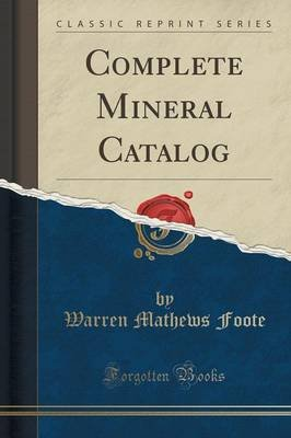 Complete Mineral Catalog (Classic Reprint) (Paperback): Warren Mathews Foote