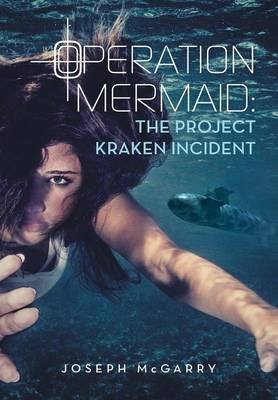 Operation Mermaid - The Project Kraken Incident (Hardcover): Joseph McGarry