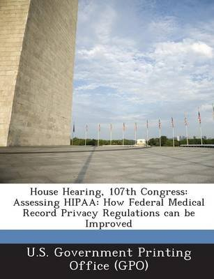 House Hearing, 107th Congress - Assessing Hipaa: How Federal Medical Record Privacy Regulations Can Be Improved (Paperback): U....