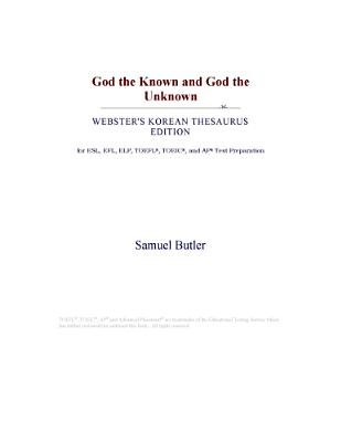 God the Known and God the Unknown (Webster's Korean Thesaurus Edition) (Electronic book text): Inc. Icon Group...
