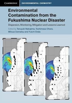 Cambridge Environmental Chemistry Series - Environmental Contamination from the Fukushima Nuclear Disaster: Dispersion,...