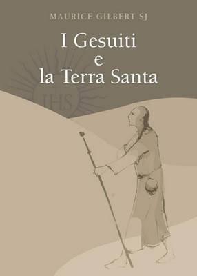 I Gesuiti E La Terra Santa (Italian, Paperback): Maurice Gilbert
