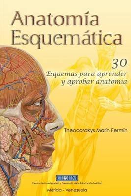 Anatomia Esquematica - 30 Esquemas Para Aprender y Aprobar Anatomia (Spanish, Paperback): Theodorakys Marin Fermin