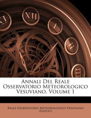 Annali del Reale Osservatorio Meteorologico Vesuviano, Volume 1 (English, Italian, Paperback):