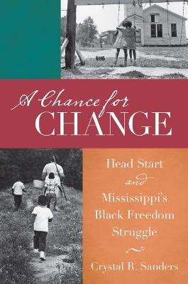 A Chance for Change - Head Start and Mississippi's Black Freedom Struggle (Paperback): Crystal R. Sanders