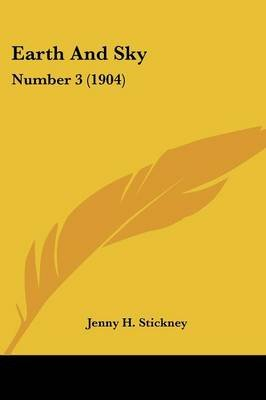 Earth and Sky - Number 3 (1904) (Paperback): Jenny H. Stickney