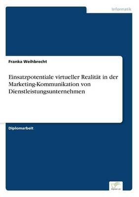 Einsatzpotentiale Virtueller Realitat in Der Marketing-Kommunikation Von Dienstleistungsunternehmen (German, Paperback): Franka...