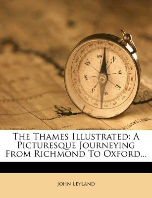 The Thames Illustrated - A Picturesque Journeying from Richmond to Oxford... (Paperback): John Leyland