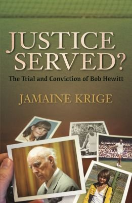 Justice Served? - The Trial And Conviction Of Bob Hewitt (Paperback): Jamaine Krige