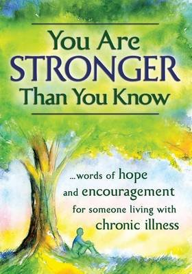 You Are Stronger Than You Know - ...Words of Hope and Encouragement for Someone Living with Chronic Illness (Paperback): Becky...