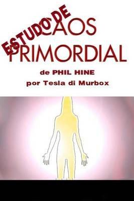 Estudo de Caos Primordial de Phil Hine (Portuguese, Paperback): Tesla Di Murbox